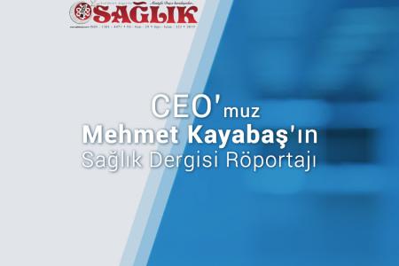 Turkuaz Sağlık AŞ Kurucu Ortak ve CEO'su Mehmet Kayabaş'ın Sağlık Dergisi Röportajı