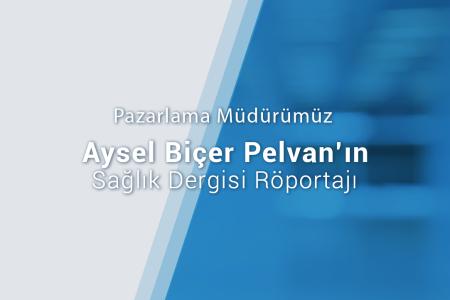 Turkuaz Sağlık Pazarlama Müdürü Aysel Pelvan'ın Sağlık Dergisi Röportajı | Dezenfektan ve Antiseptik Ürünlerimiz İle Sağlığınızın Yanındayız